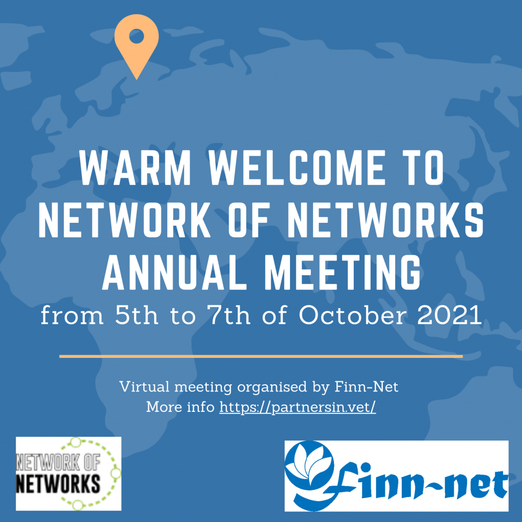 Warm welcome to Network of Networks Annual meeting from 5th to 7th of October 2021 Virtual meeting organised by Finn-Net More info https://https://partnersin.vet/